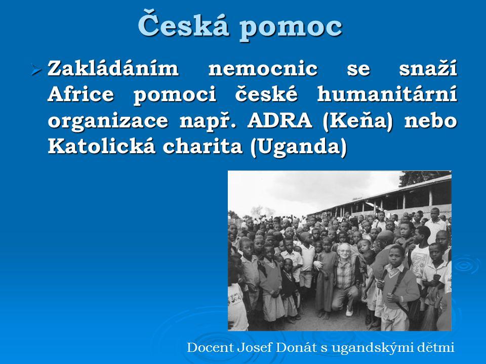  Zakládáním nemocnic se snaží Africe pomoci české humanitární organizace např.
