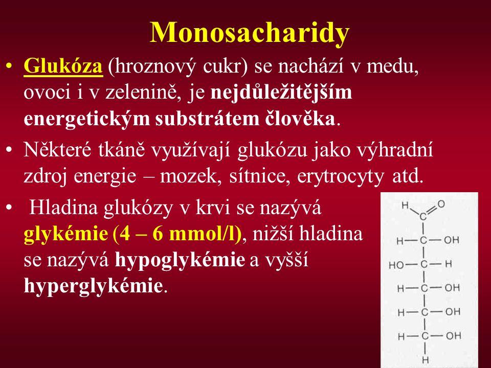 Monosacharidy Glukóza (hroznový cukr) se nachází v medu, ovoci i v zelenině, je nejdůležitějším energetickým substrátem člověka. Některé tkáně využíva