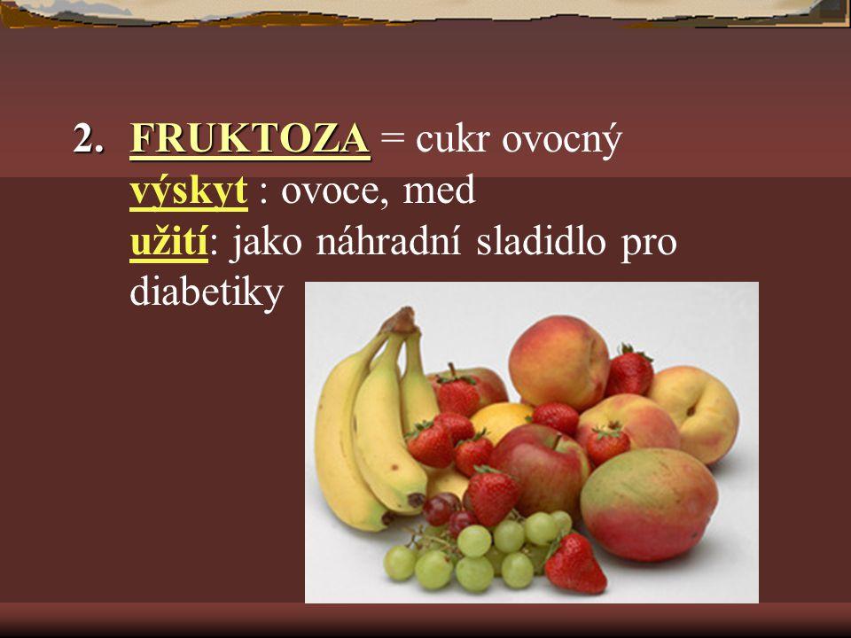 2.FRUKTOZA 2.FRUKTOZA = cukr ovocný výskyt : ovoce, med užití: jako náhradní sladidlo pro diabetiky