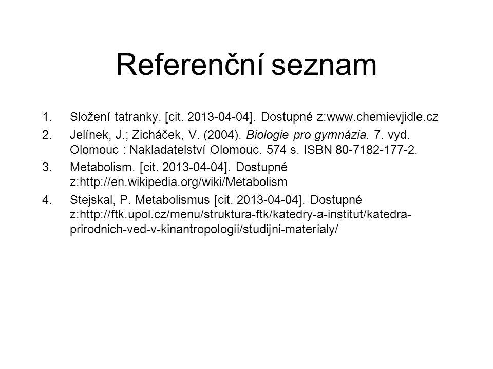 Referenční seznam 1.Složení tatranky. [cit. 2013-04-04]. Dostupné z:www.chemievjidle.cz 2.Jelínek, J.; Zicháček, V. (2004). Biologie pro gymnázia. 7.