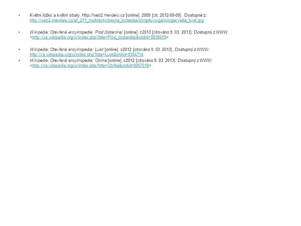 Květní lůžko a květní obaly. Http://web2.mendelu.cz [online]. 2009 [cit. 2012-09-09]. Dostupné z: http://web2.mendelu.cz/af_211_multitext/obecna_botan