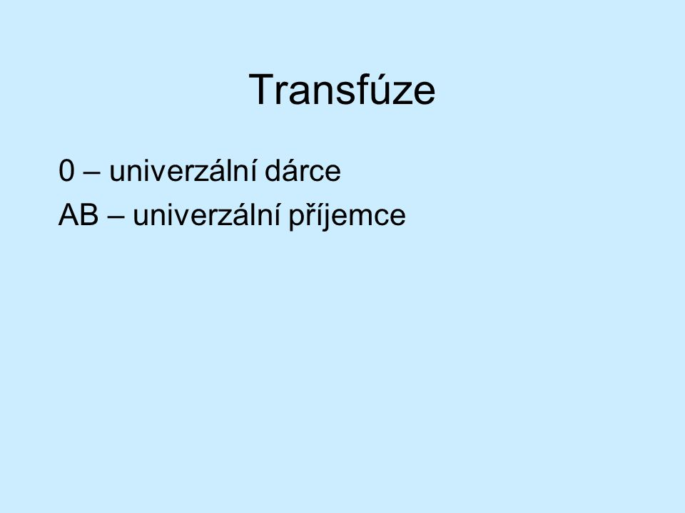 Transfúze 0 – univerzální dárce AB – univerzální příjemce