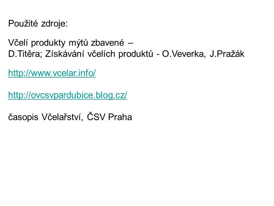 Použité zdroje: Včelí produkty mýtů zbavené – D.Titěra; Získávání včelích produktů - O.Veverka, J.Pražák http://www.vcelar.info/ http://ovcsvpardubice