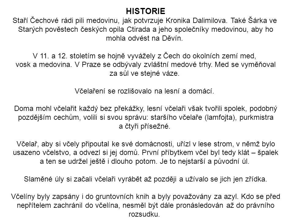 HISTORIE Staří Čechové rádi pili medovinu, jak potvrzuje Kronika Dalimilova. Také Šárka ve Starých pověstech českých opila Ctirada a jeho společníky m