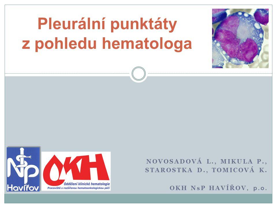 NOVOSADOVÁ L., MIKULA P., STAROSTKA D., TOMICOVÁ K. OKH NsP HAVÍŘOV, p.o. Pleurální punktáty z pohledu hematologa