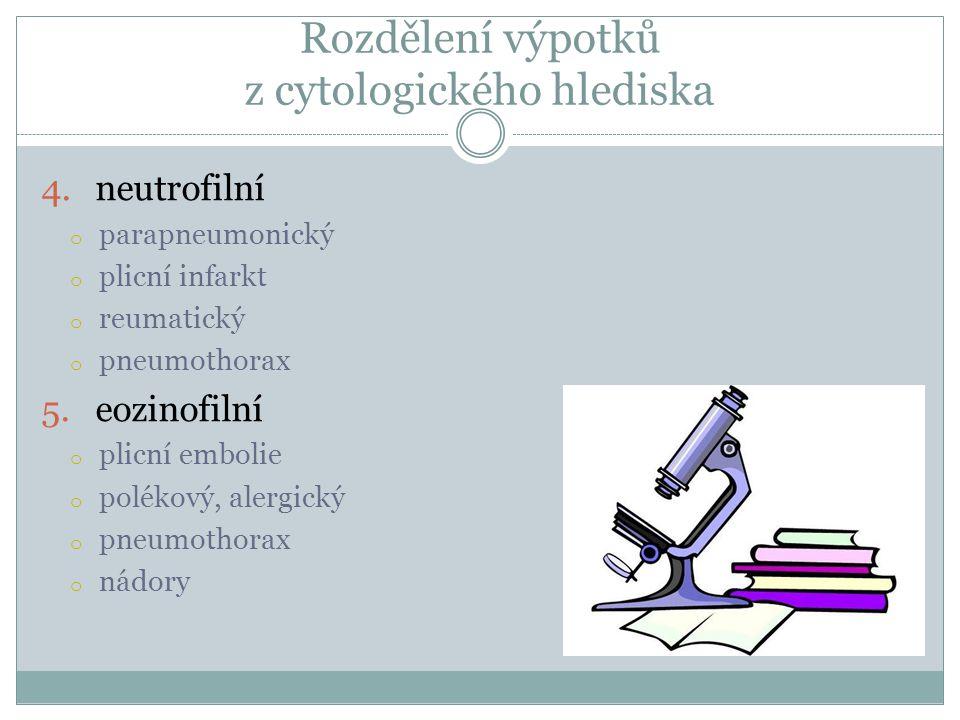Rozdělení výpotků z cytologického hlediska 4.neutrofilní o parapneumonický o plicní infarkt o reumatický o pneumothorax 5.eozinofilní o plicní embolie