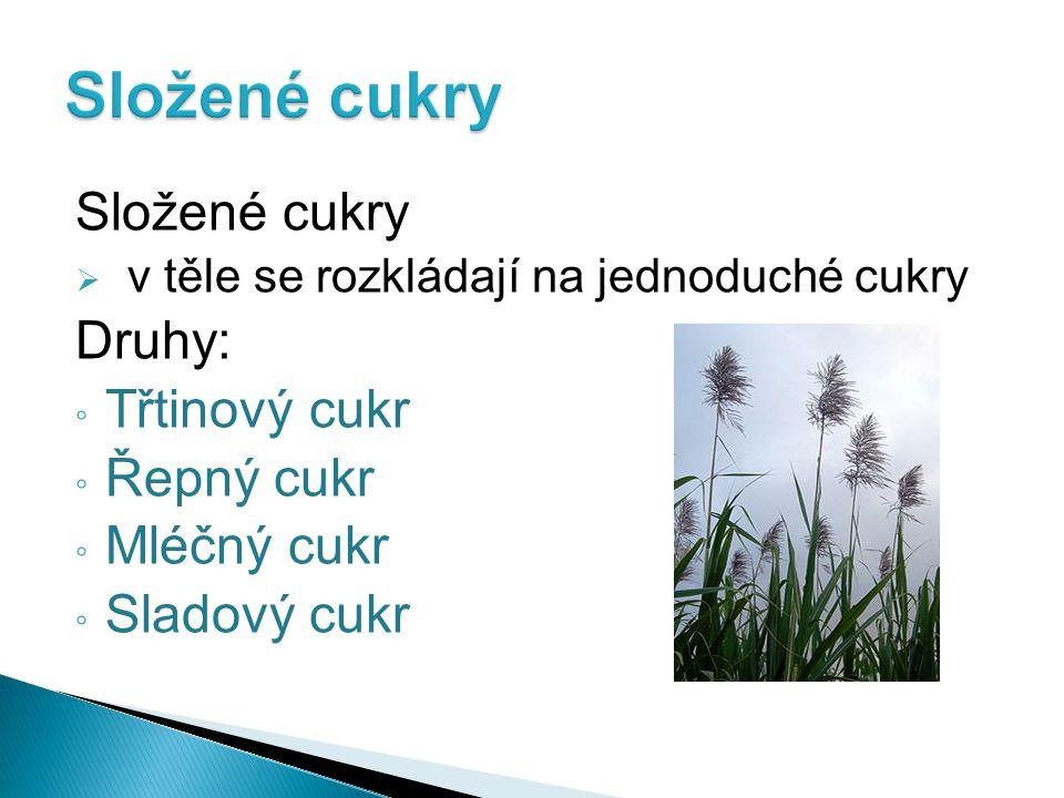 """Mezi složené cukry patří: ◦ Třtinový cukr  získává se z cukrové třtiny  třtina roste v tropických oblastech  60 % světové produkce je třtinový cukr  z melasy (vedlejší produkt) se vyrábí """"Pravý rum např."""