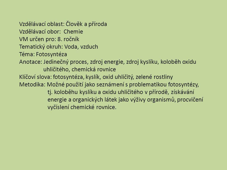 Vzdělávací oblast: Člověk a příroda Vzdělávací obor: Chemie VM určen pro: 8. ročník Tematický okruh: Voda, vzduch Téma: Fotosyntéza Anotace: Jedinečný