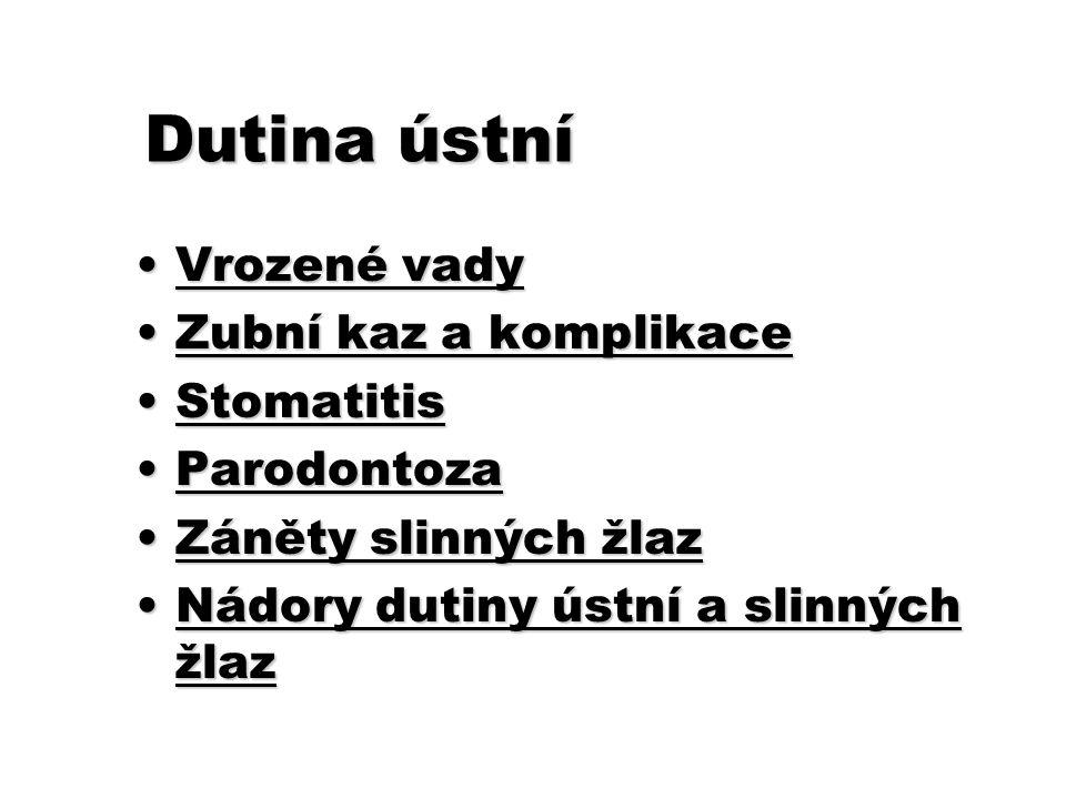 Dutina ústní Vrozené vadyVrozené vady Zubní kaz a komplikaceZubní kaz a komplikace StomatitisStomatitis ParodontozaParodontoza Záněty slinných žlazZán