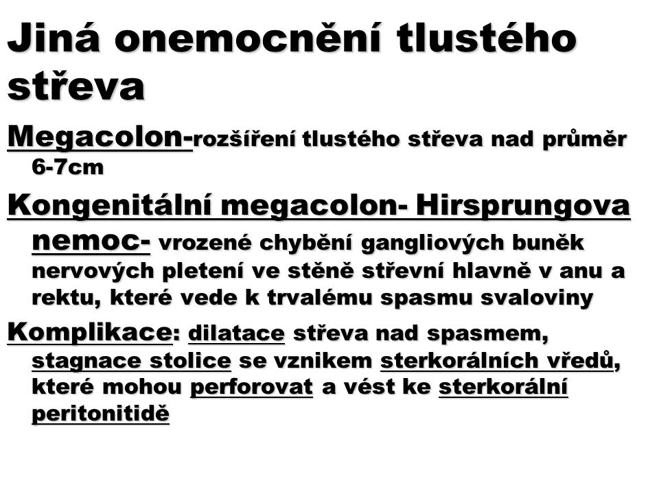 Jiná onemocnění tlustého střeva Megacolon- rozšíření tlustého střeva nad průměr 6-7cm Kongenitální megacolon- Hirsprungova nemoc- vrozené chybění gang