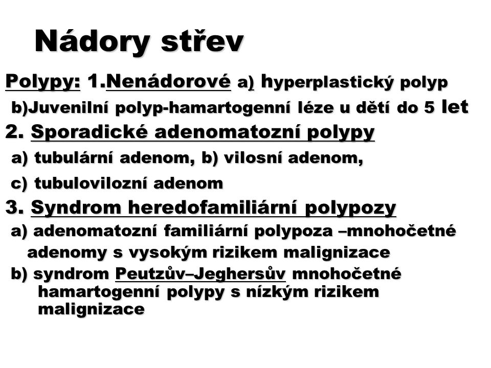 Nádory střev Polypy: 1.Nenádorové a) h yperplastický polyp b)Juvenilní polyp-hamartogenní léze u dětí do 5 let b)Juvenilní polyp-hamartogenní léze u d