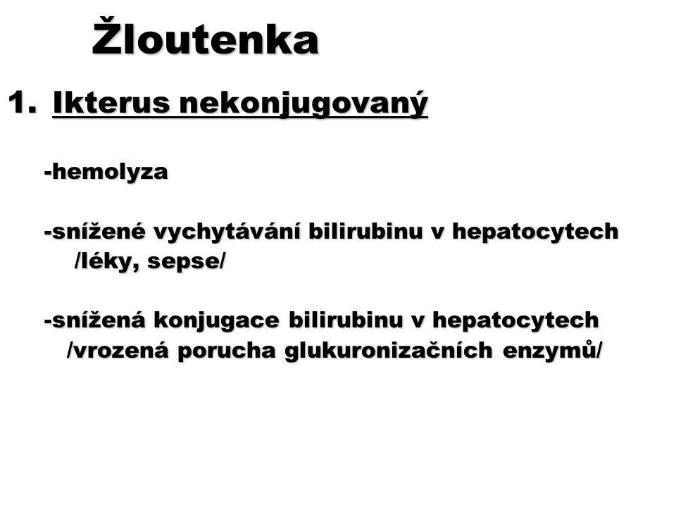 Žloutenka Žloutenka 1.Ikterus nekonjugovaný -hemolyza -hemolyza -snížené vychytávání bilirubinu v hepatocytech -snížené vychytávání bilirubinu v hepat