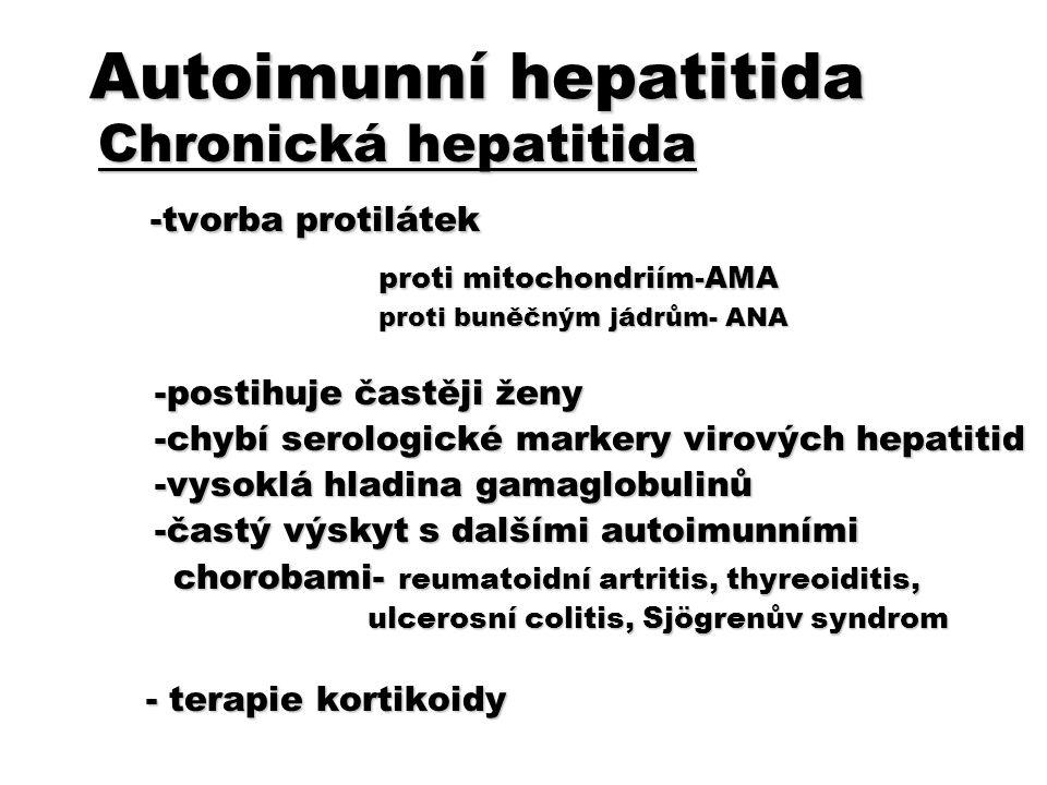 Autoimunní hepatitida Chronická hepatitida Chronická hepatitida -tvorba protilátek -tvorba protilátek proti mitochondriím-AMA proti mitochondriím-AMA