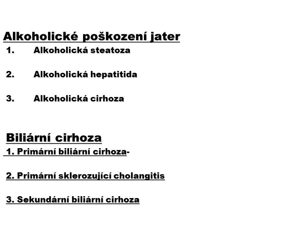 Alkoholické poškození jater 1. Alkoholická steatoza 1. Alkoholická steatoza 2. Alkoholická hepatitida 2. Alkoholická hepatitida 3. Alkoholická cirhoza
