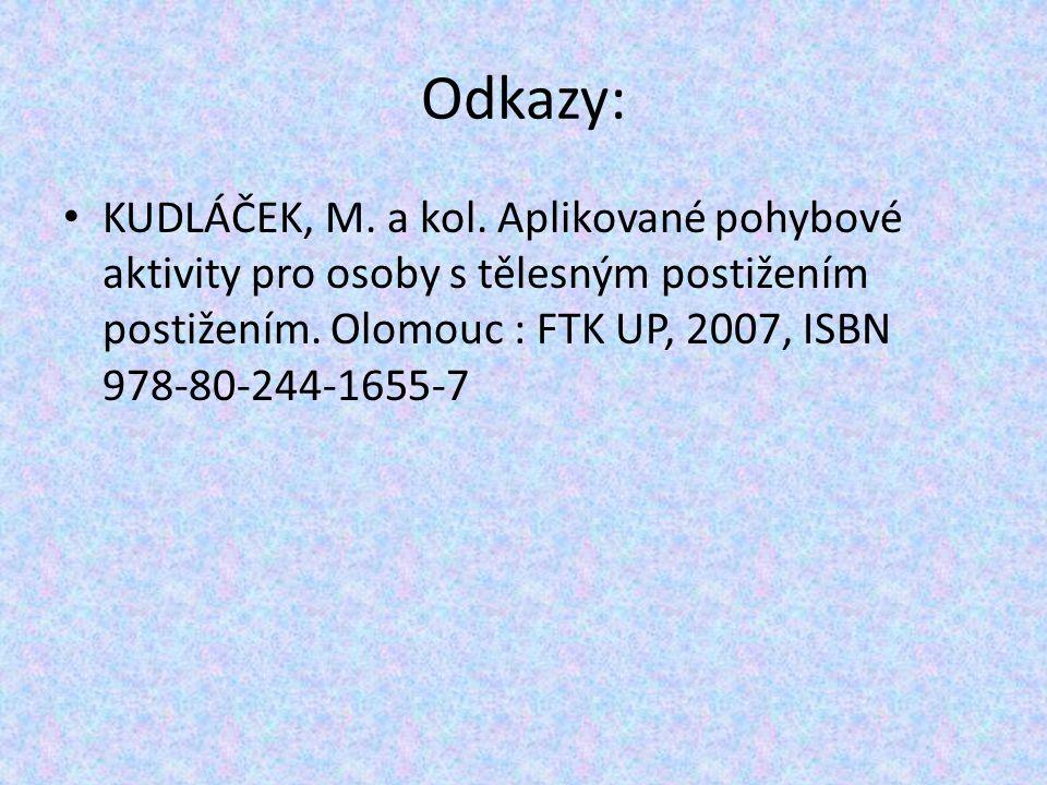 Odkazy: KUDLÁČEK, M. a kol. Aplikované pohybové aktivity pro osoby s tělesným postižením postižením. Olomouc : FTK UP, 2007, ISBN 978-80-244-1655-7