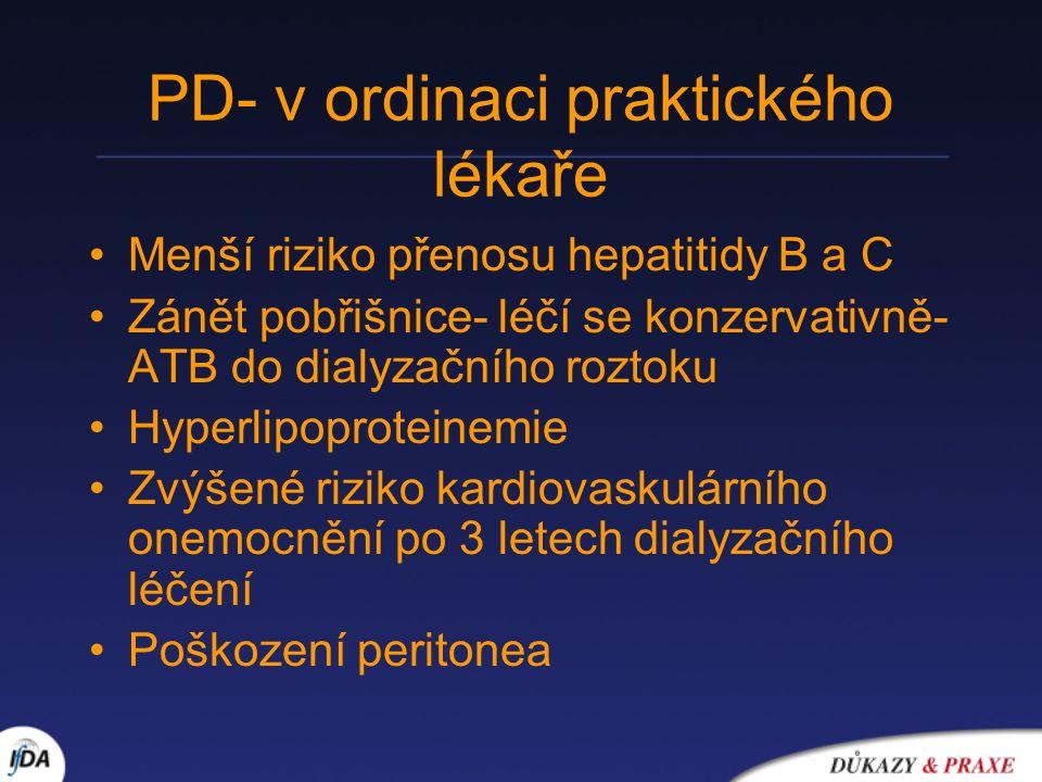 PD- v ordinaci praktického lékaře Menší riziko přenosu hepatitidy B a C Zánět pobřišnice- léčí se konzervativně- ATB do dialyzačního roztoku Hyperlipoproteinemie Zvýšené riziko kardiovaskulárního onemocnění po 3 letech dialyzačního léčení Poškození peritonea