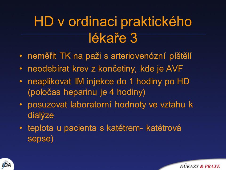 HD v ordinaci praktického lékaře 3 neměřit TK na paži s arteriovenózní píštělí neodebírat krev z končetiny, kde je AVF neaplikovat IM injekce do 1 hodiny po HD (poločas heparinu je 4 hodiny) posuzovat laboratorní hodnoty ve vztahu k dialýze teplota u pacienta s katétrem- katétrová sepse)
