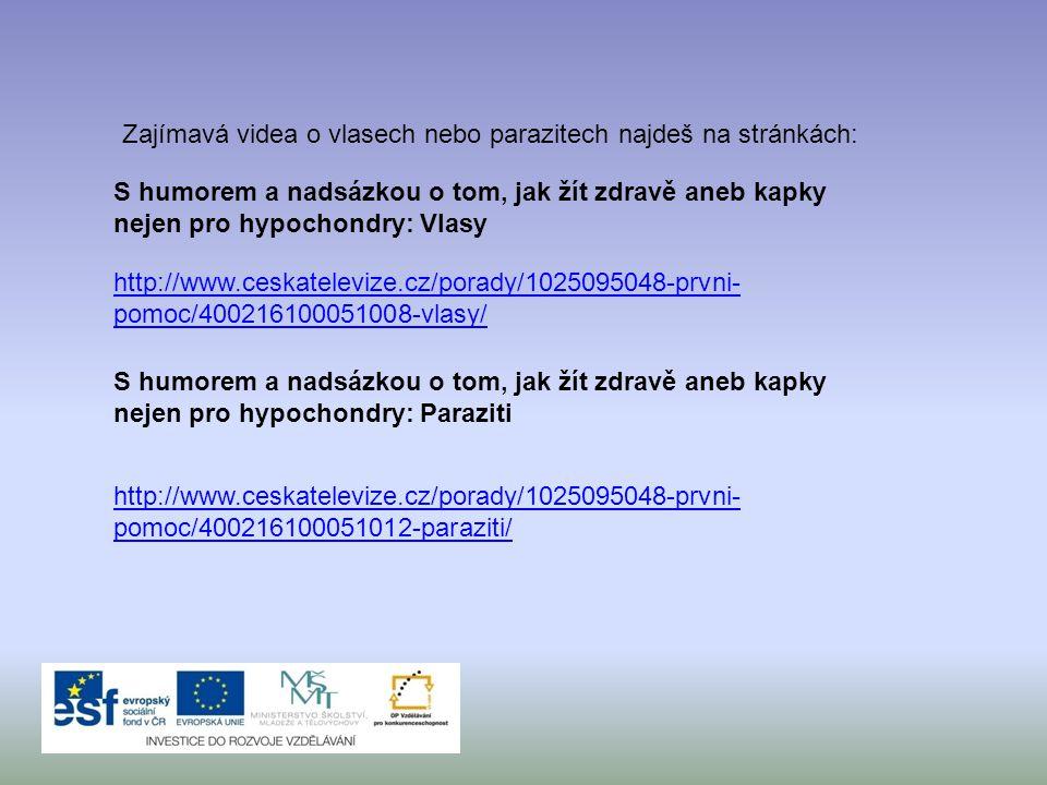 S humorem a nadsázkou o tom, jak žít zdravě aneb kapky nejen pro hypochondry: Vlasy http://www.ceskatelevize.cz/porady/1025095048-prvni- pomoc/4002161
