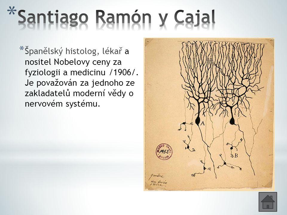 * Španělský histolog, lékař a nositel Nobelovy ceny za fyziologii a medicinu /1906/.