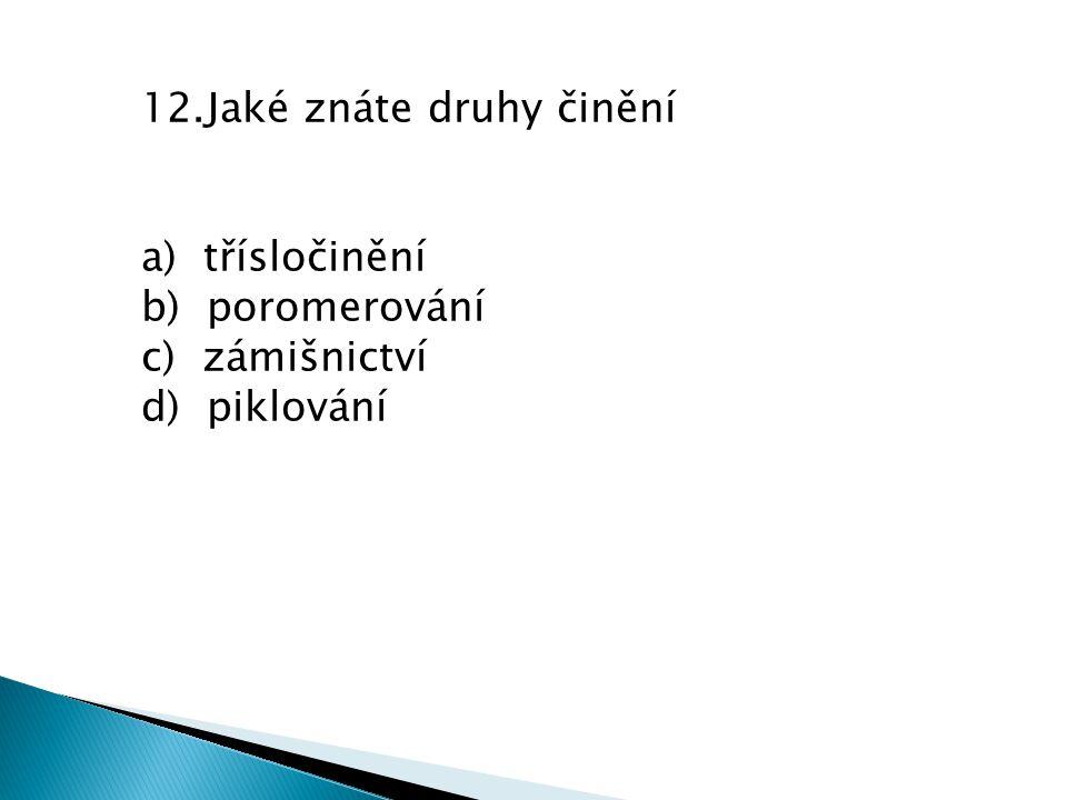 12.Jaké znáte druhy činění a) třísločinění b) poromerování c) zámišnictví d) piklování