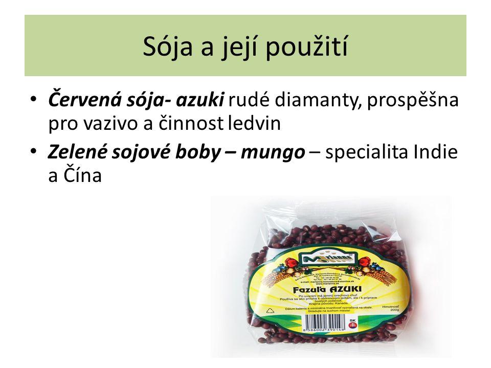Sója a její použití Červená sója- azuki rudé diamanty, prospěšna pro vazivo a činnost ledvin Zelené sojové boby – mungo – specialita Indie a Čína