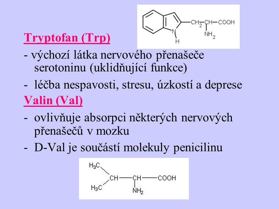 Tryptofan (Trp) - výchozí látka nervového přenašeče serotoninu (uklidňující funkce) -léčba nespavosti, stresu, úzkostí a deprese Valin (Val) -ovlivňuje absorpci některých nervových přenašečů v mozku -D-Val je součástí molekuly penicilinu
