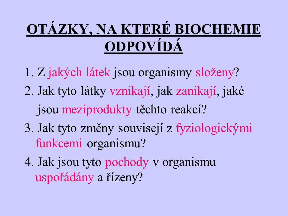 OTÁZKY, NA KTERÉ BIOCHEMIE ODPOVÍDÁ 1.Z jakých látek jsou organismy složeny.