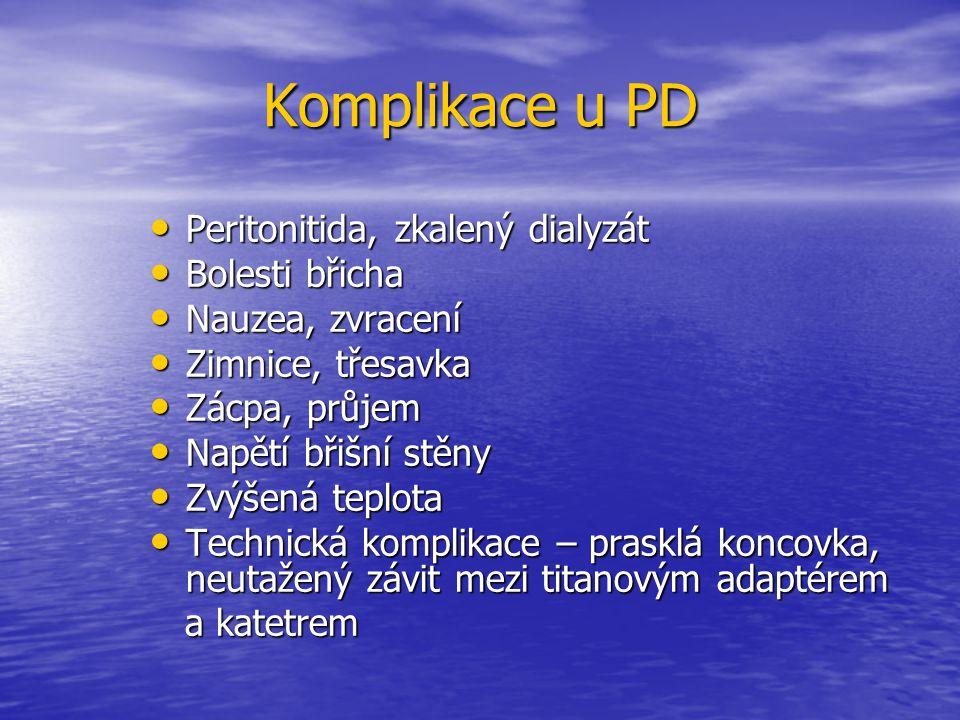 Komplikace u PD Peritonitida, zkalený dialyzát Peritonitida, zkalený dialyzát Bolesti břicha Bolesti břicha Nauzea, zvracení Nauzea, zvracení Zimnice,