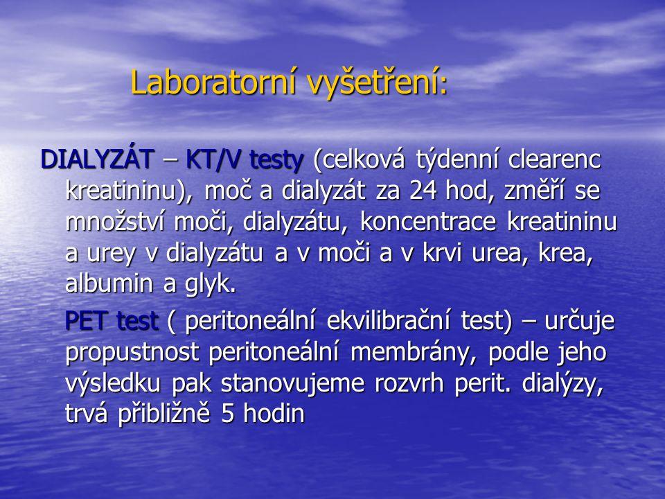 DIALYZÁT – KT/V testy (celková týdenní clearenc kreatininu), moč a dialyzát za 24 hod, změří se množství moči, dialyzátu, koncentrace kreatininu a ure