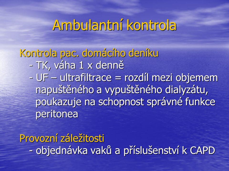 Ambulantní kontrola Kontrola pac. domácího deníku - TK, váha 1 x denně - TK, váha 1 x denně - UF – ultrafiltrace = rozdíl mezi objemem - UF – ultrafil