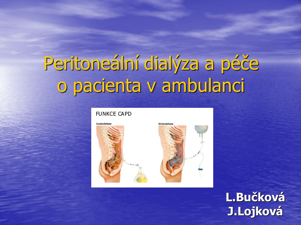 Peritoneální dialýza a péče o pacienta v ambulanci L.BučkováJ.Lojková