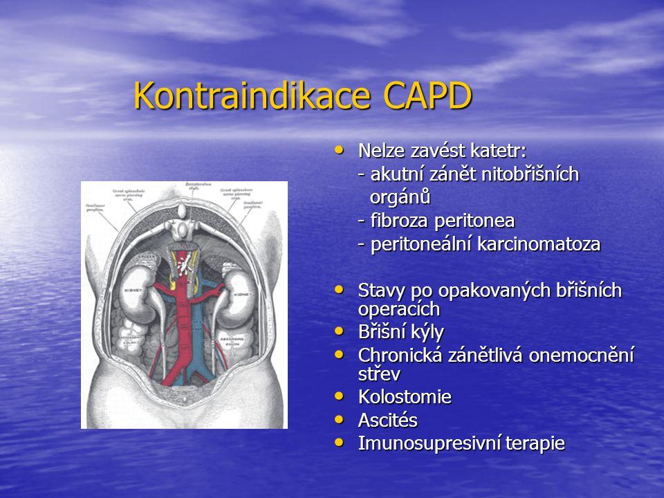 Kontraindikace CAPD Nelze zavést katetr: Nelze zavést katetr: - akutní zánět nitobřišních - akutní zánět nitobřišních orgánů orgánů - fibroza peritone