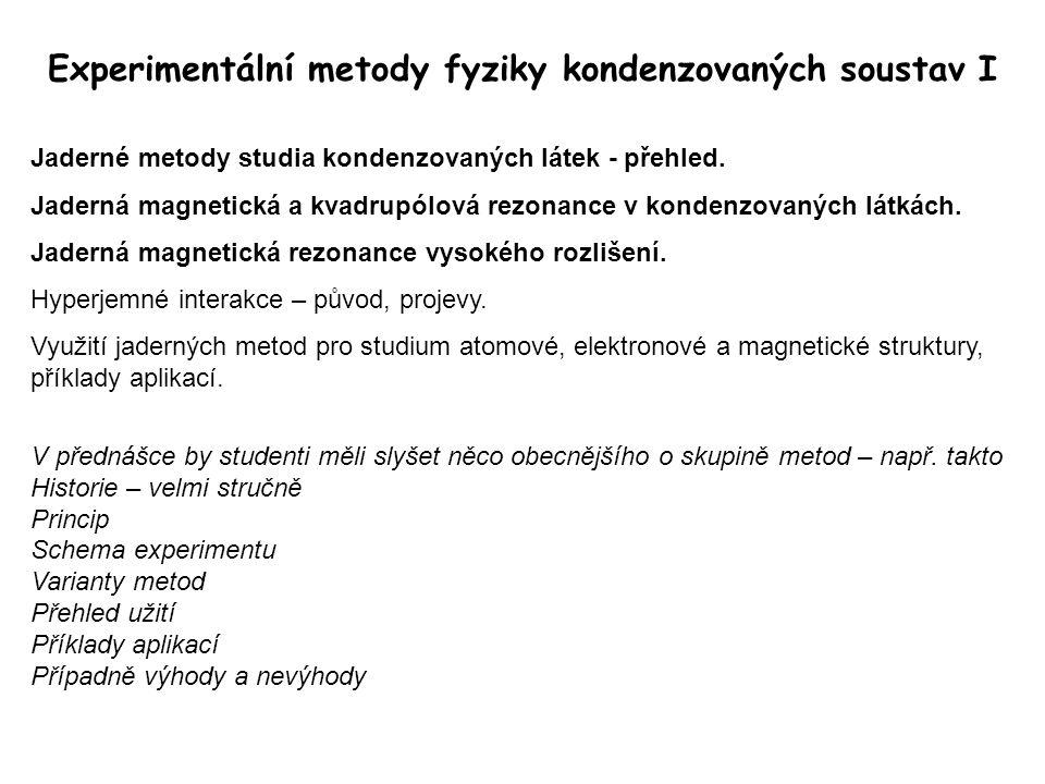 Experimentální metody fyziky kondenzovaných soustav I Jaderné metody studia kondenzovaných látek - přehled. Jaderná magnetická a kvadrupólová rezonanc