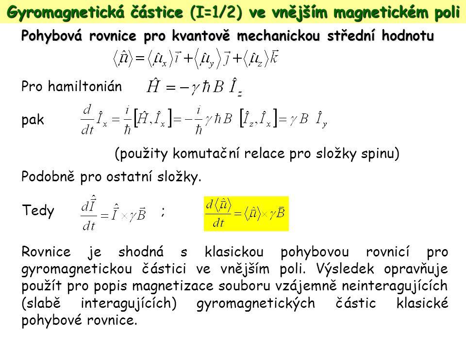 Pohybová rovnice pro kvantově mechanickou střední hodnotu Pro hamiltonián pak (použity komutační relace pro složky spinu) Podobně pro ostatní složky.