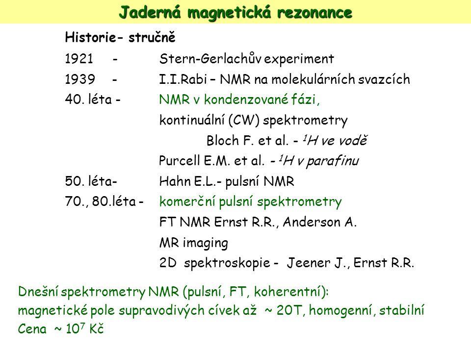 Jaderná magnetická rezonance Historie- stručně 1921 - Stern-Gerlachův experiment 1939 -I.I.Rabi – NMR na molekulárních svazcích 40. léta - NMR v konde