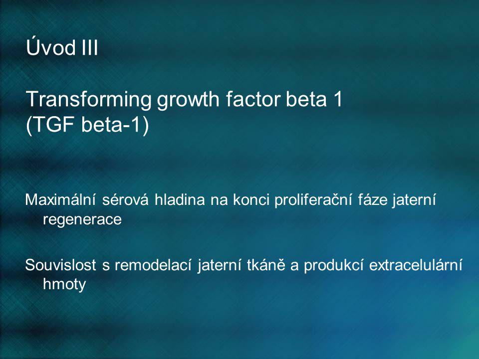 Úvod III Transforming growth factor beta 1 (TGF beta-1) Maximální sérová hladina na konci proliferační fáze jaterní regenerace Souvislost s remodelací