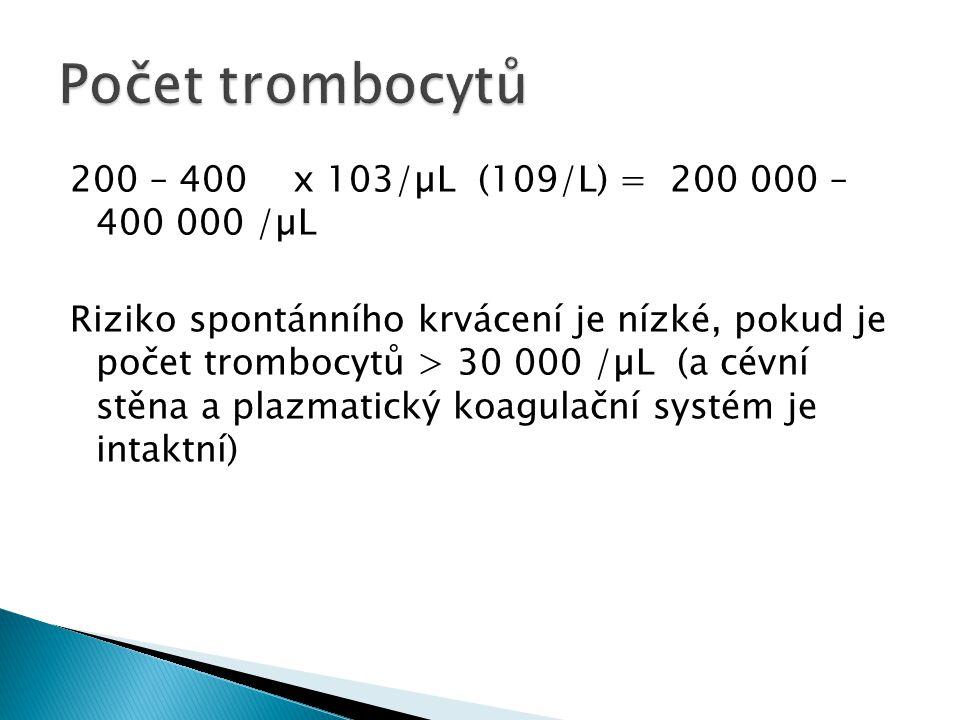 200 – 400 x 103/µL (109/L) = 200 000 – 400 000 /µL Riziko spontánního krvácení je nízké, pokud je počet trombocytů > 30 000 /µL (a cévní stěna a plazm