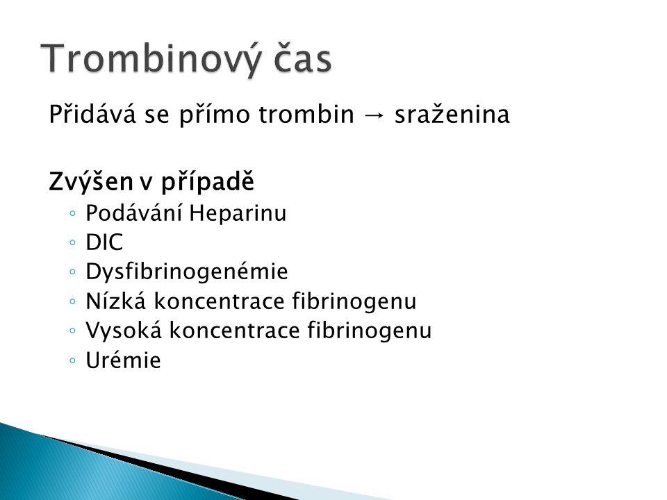 Přidává se přímo trombin → sraženina Zvýšen v případě ◦ Podávání Heparinu ◦ DIC ◦ Dysfibrinogenémie ◦ Nízká koncentrace fibrinogenu ◦ Vysoká koncentra
