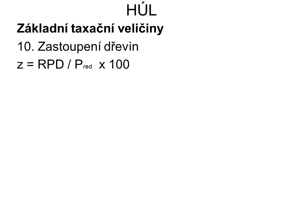 HÚL Základní taxační veličiny 10. Zastoupení dřevin z = RPD / P red x 100
