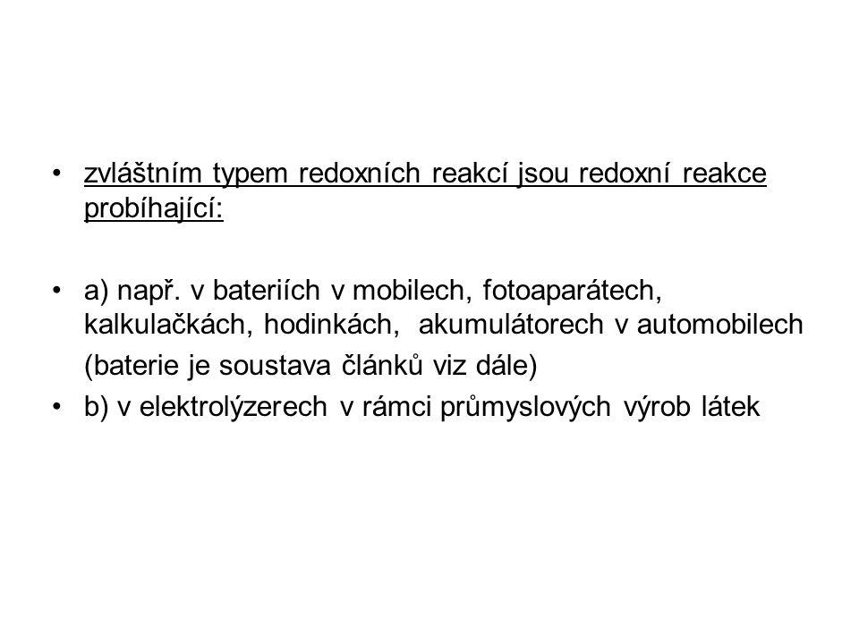 zvláštním typem redoxních reakcí jsou redoxní reakce probíhající: a) např. v bateriích v mobilech, fotoaparátech, kalkulačkách, hodinkách, akumulátore