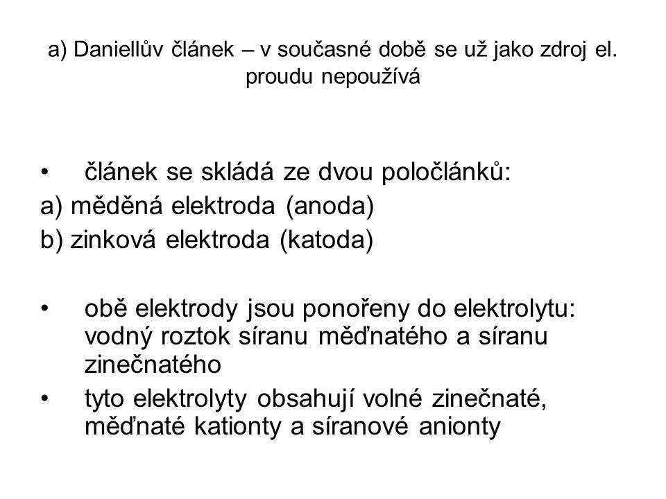a) Daniellův článek – v současné době se už jako zdroj el. proudu nepoužívá článek se skládá ze dvou poločlánků: a) měděná elektroda (anoda) b) zinkov
