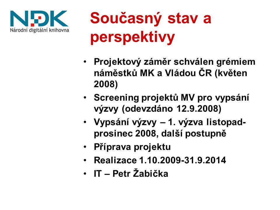 Současný stav a perspektivy Projektový záměr schválen grémiem náměstků MK a Vládou ČR (květen 2008) Screening projektů MV pro vypsání výzvy (odevzdáno