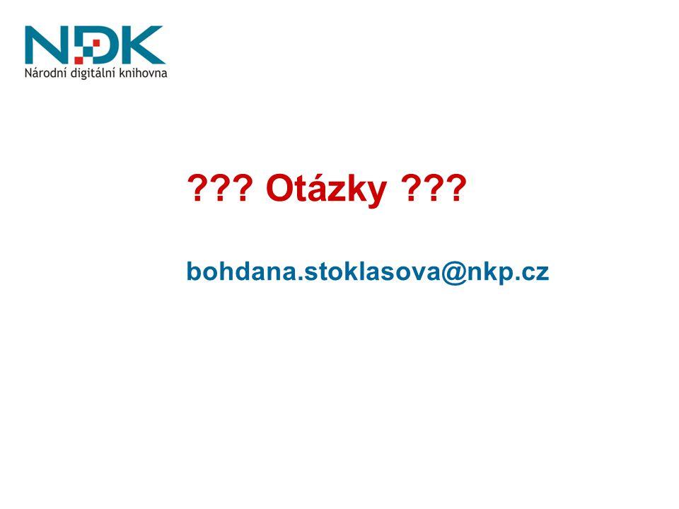 ??? Otázky ??? bohdana.stoklasova@nkp.cz