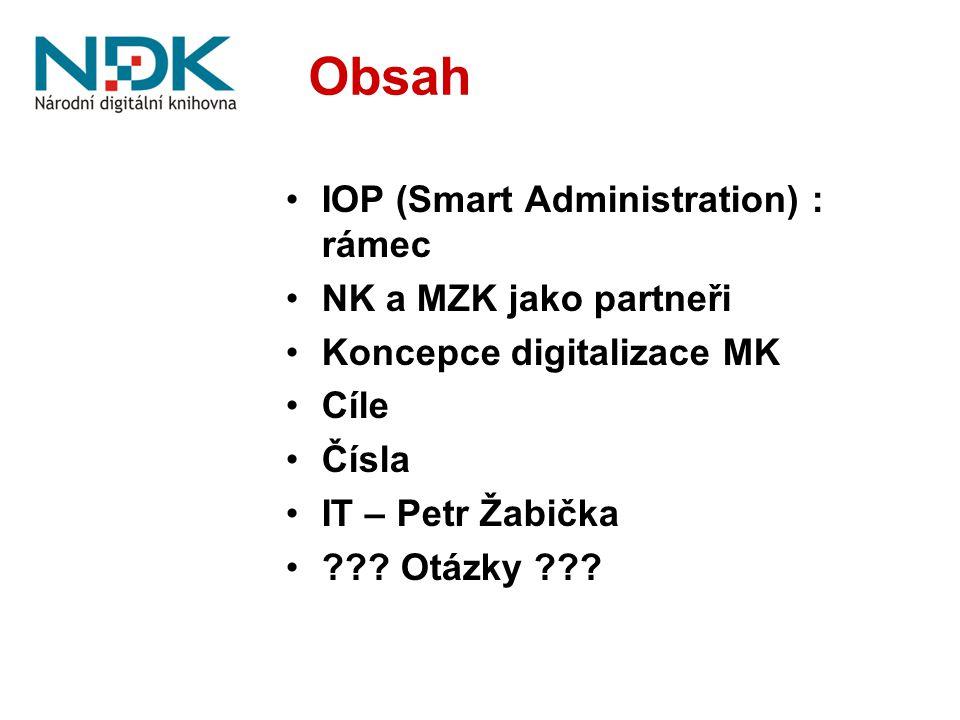 Obsah IOP (Smart Administration) : rámec NK a MZK jako partneři Koncepce digitalizace MK Cíle Čísla IT – Petr Žabička ??? Otázky ???