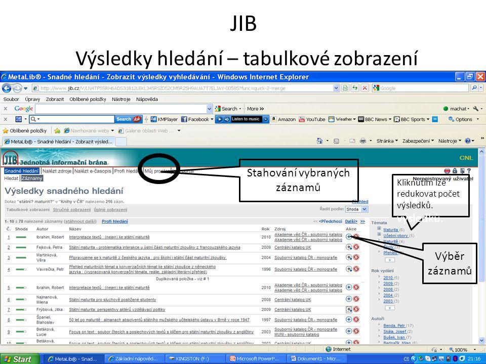 JIB Výsledky hledání – tabulkové zobrazení Stahování vybraných záznamů Výběr záznamů Kliknutím lze redukovat počet výsledků.