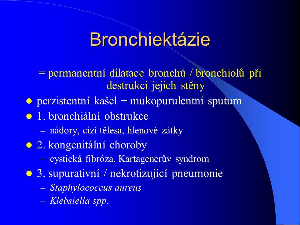 Bronchiektázie = permanentní dilatace bronchů / bronchiolů při destrukci jejich stěny perzistentní kašel + mukopurulentní sputum 1. bronchiální obstru
