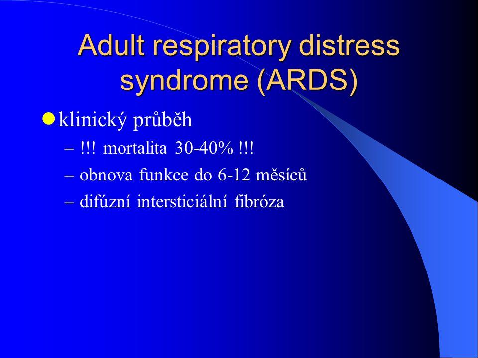 Adult respiratory distress syndrome (ARDS) klinický průběh –!!! mortalita 30-40% !!! –obnova funkce do 6-12 měsíců –difúzní intersticiální fibróza