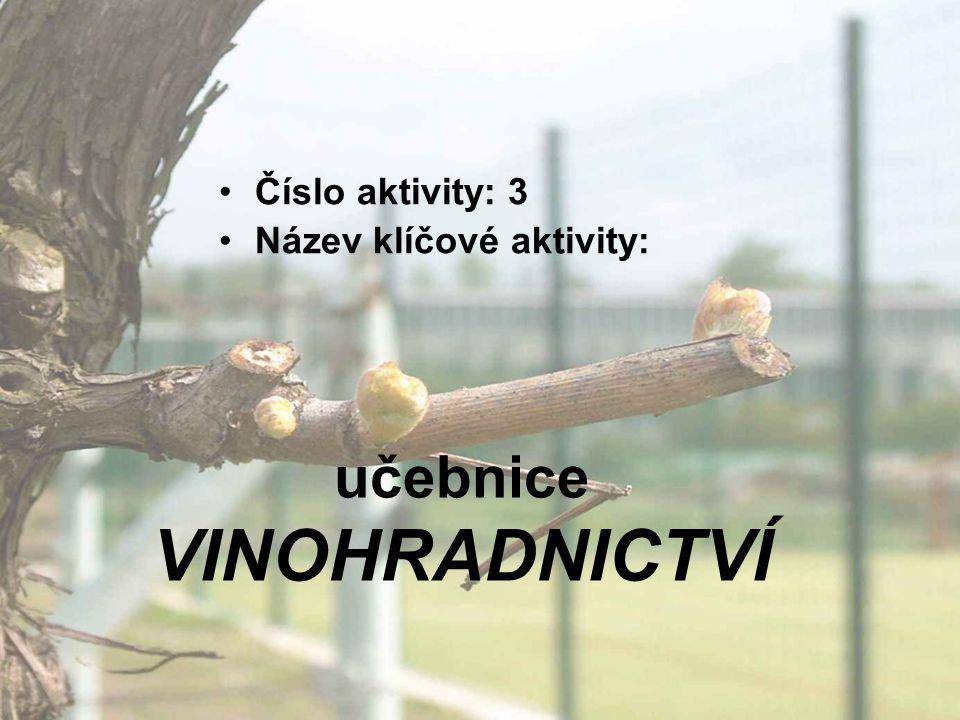 učebnice VINOHRADNICTVÍ Číslo aktivity: 3 Název klíčové aktivity: