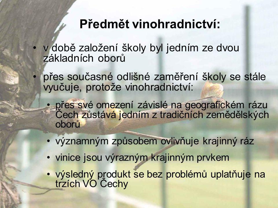 Předmět vinohradnictví: v době založení školy byl jedním ze dvou základních oborů přes současné odlišné zaměření školy se stále vyučuje, protože vinoh