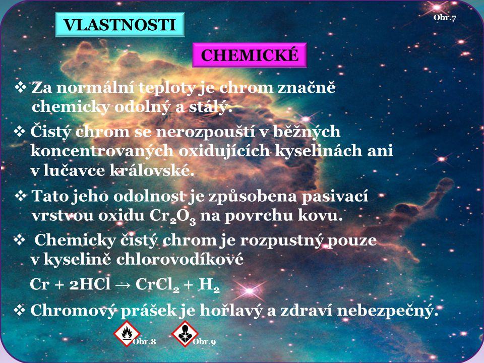 VLASTNOSTI CHEMICKÉ  Za normální teploty je chrom značně chemicky odolný a stálý.